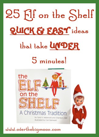 25 Elf on the Shelf Ideas that are QUICK and EASY and take UNDER 5 Mins!