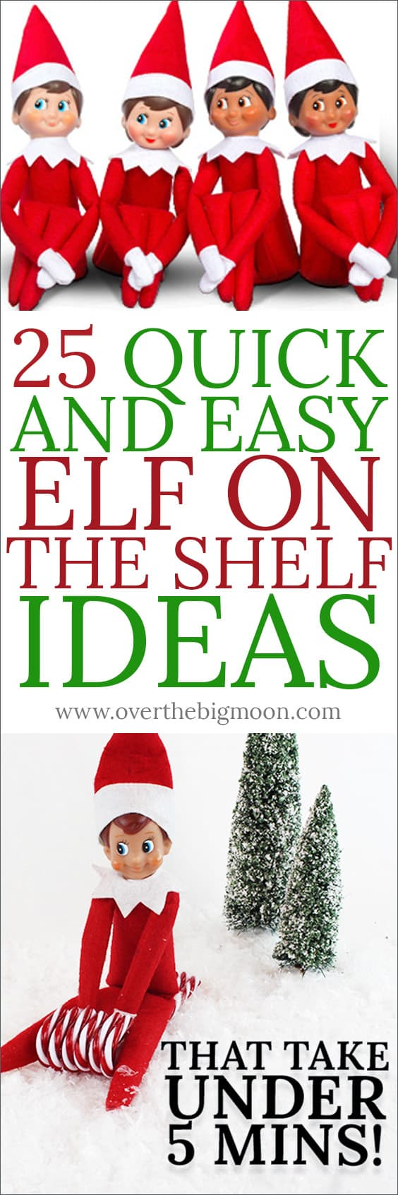 25 Quick and Easy Elf on the Shelf Ideas to help simplify your Elf Season! Check them out here! From overthebigmoon.com!