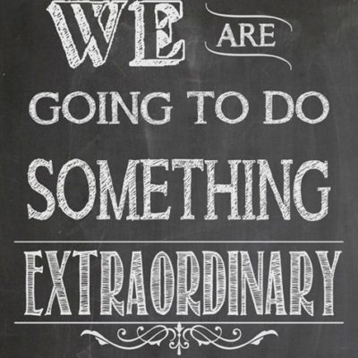 We Are Going to do Something Extraordinary