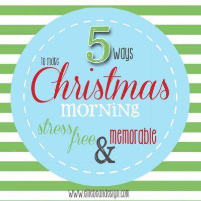 5 Ways to Make Christmas Morning Stress Free & Memorable