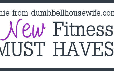 New Fitness Must Haves!