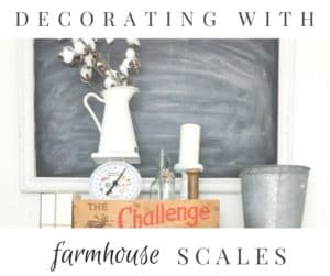 Decorate with farmhouse scales.