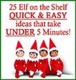 25 Quick & Easy Elf Ideas | Over the Big Moon
