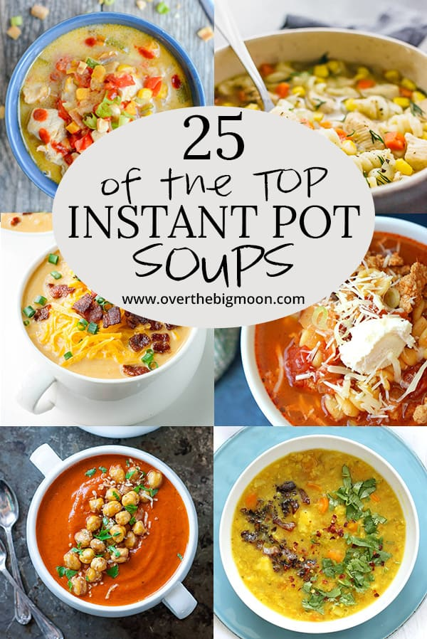 25 of the top Instant Pot Soup Recipes | www.overthebigmoon.com